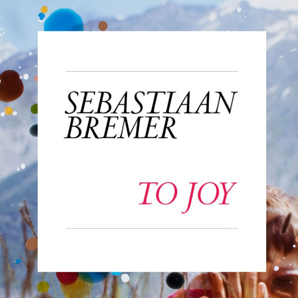 "New Sebastiaan Bremer monograph ""To Joy"" to be published"
