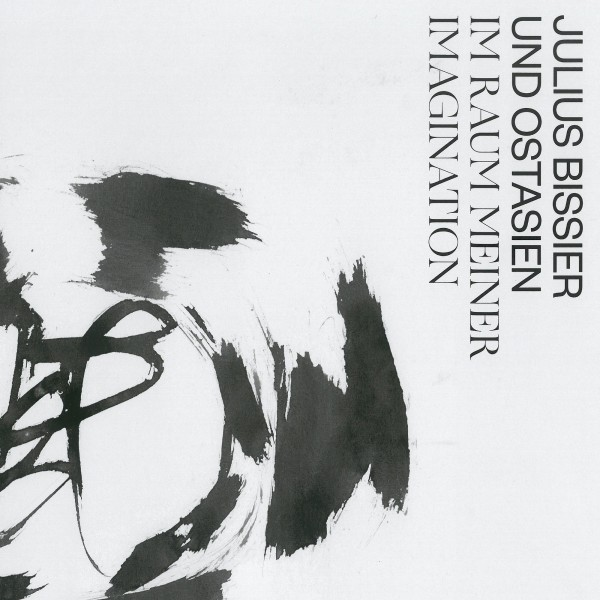 Exhibition catalogue: Julius bissier and East Asia. In the Realm of my Imagination