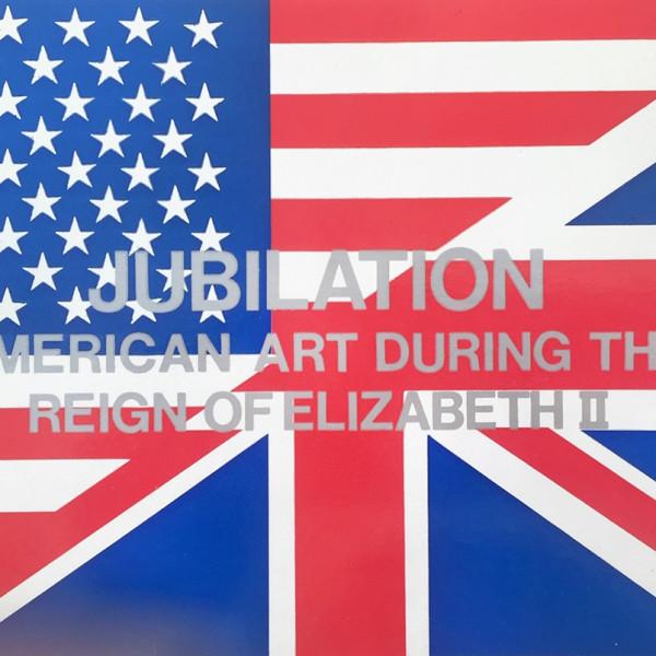 JUBILATION AMERICAN ART DURING THE REIGN OF ELIZABETH II