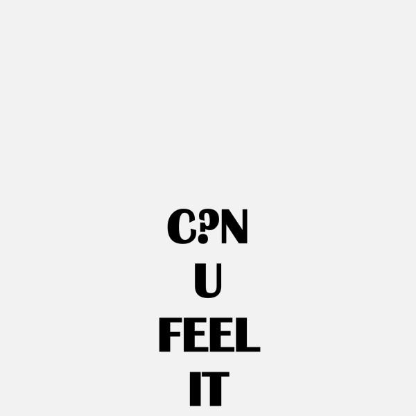 C?N U FEEL IT, 2019