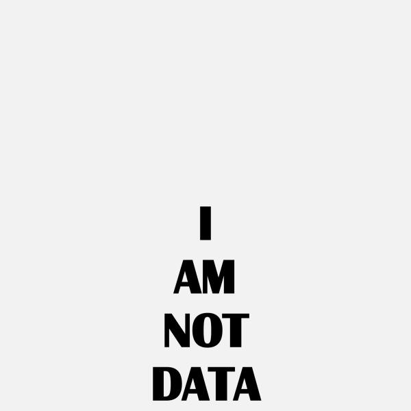 I AM NOT DATA, 2018