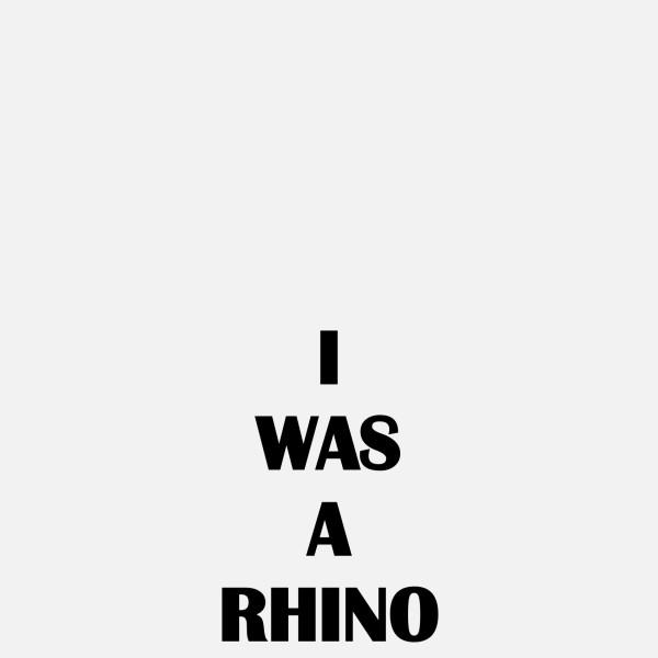 I WAS A RHINO, 2018