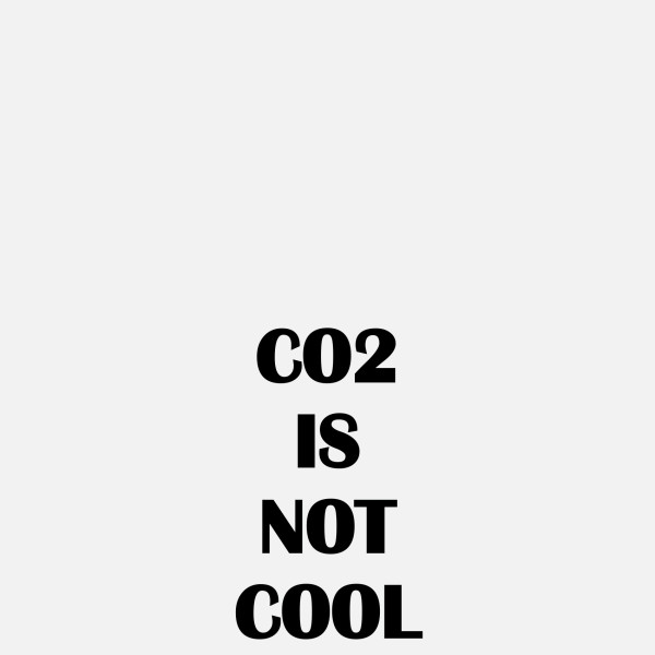CO2 IS NOT COOL, 2018