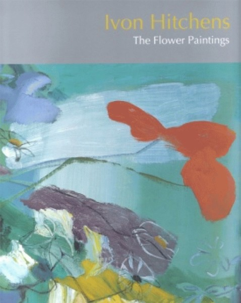 Ivon Hitchens, The Flower Paintings