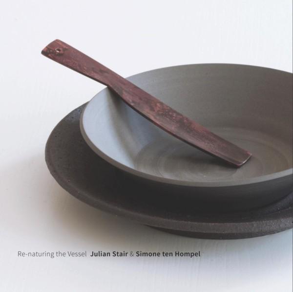 RE-NATURING THE VESSEL: JULIAN STAIR & SIMONE TEN HOMPEL