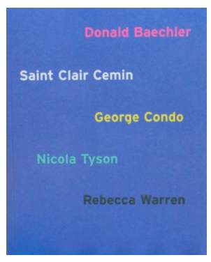 Donald Baechler, Saint Clair Cemin, George Condo, Nicola Tyson and Rebecca Warren