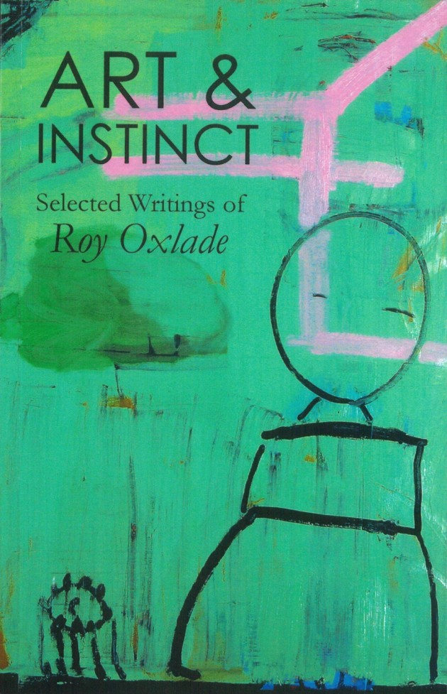 Roy Oxlade , Art & Instinct: Selected Writings of Roy Oxlade