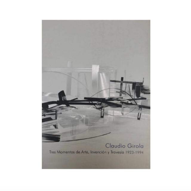 Tres Momentos de Arte, Invención y Travesía 1923 - 1994 Claudio Girola