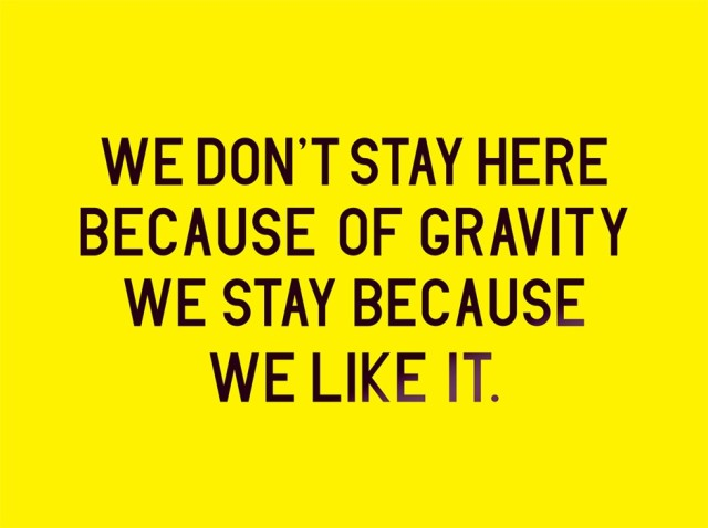 We don't stay here because of gravity we stay because we like it, 2014