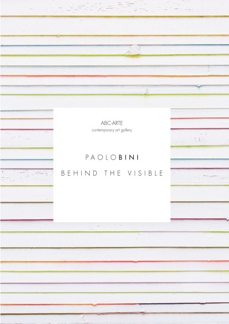 Paolo Bini | Behind the visible, Paolo Bini solo show, curated by Ivan Quaroni