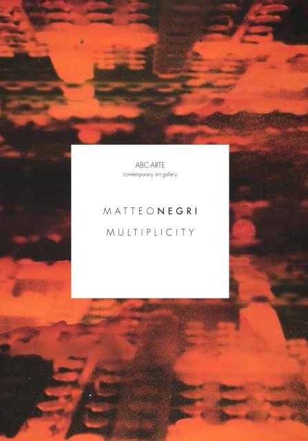 Matteo Negri | Multiplicity, Matteo Negri, curata by Ivan Quaroni