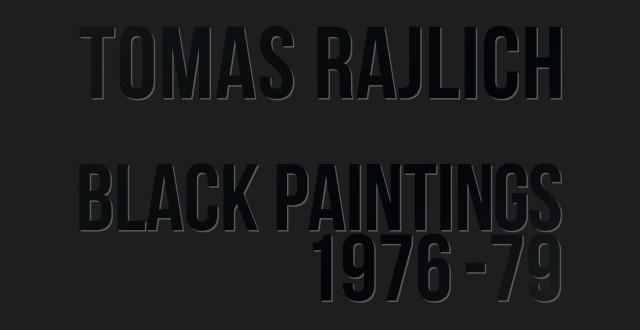 Tomas Rajlich: Black Paintings 1976-79, Tomas Rajlich solo show