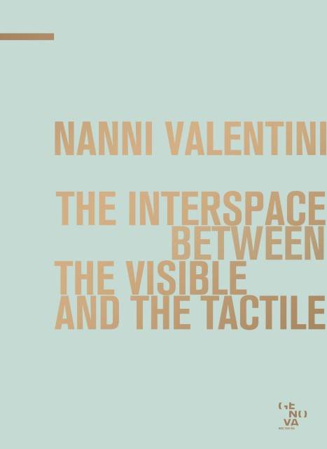 Nanni Valentini. The interspace between the visibile and the tactile, a cura di Flaminio Gualdoni