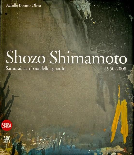 Shozo Shimamoto, Samurai acrobata dello sguardo 1950 - 2008, a cura di Achille Bonito Oliva