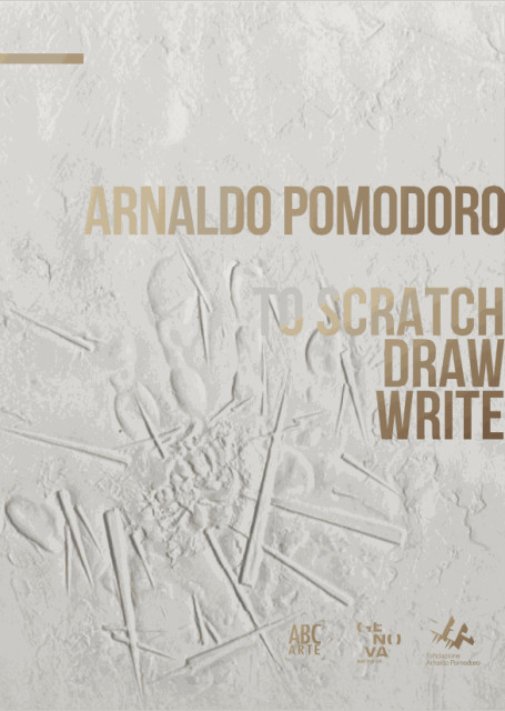 Arnaldo Pomodoro. To scratch, draw, write, a cura di Flaminio Gualdoni, con intervento critico di Federico Giani e Michele Robecchi