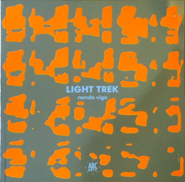 Light Trek, Nanda Vigo. Opere 1963 - 2014, a cura di Dominique Stella e Nanda Vigo