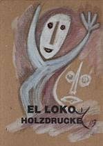 El Loko, Holzdrucke
