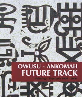 Owusu-Ankomah, FUTURE TRACK - Paintings / Peintures 1990-2006