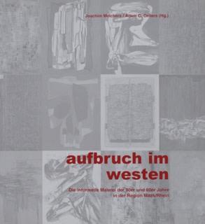 aufbruch im westen, Die informelle Malerei der 50er und 60er Jahre in der Region Maas/Rhein