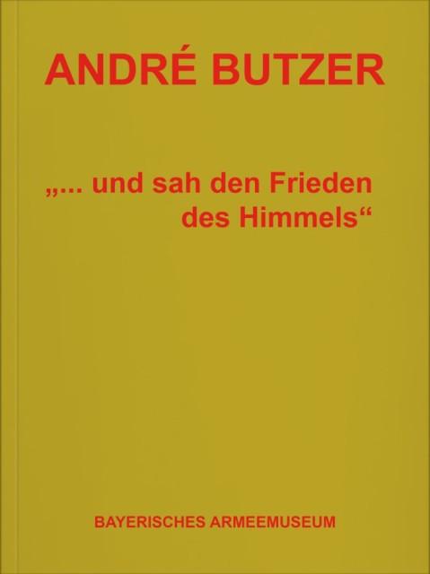 André Butzer …und sah den Frieden des Himmels