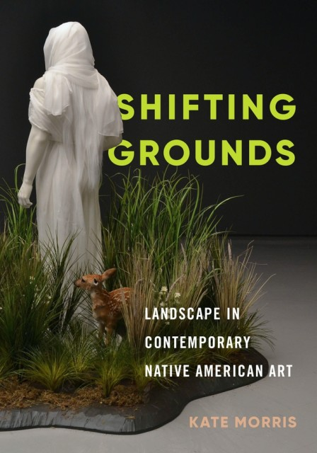 Cover image of Shifting Grounds: Landscape in Contemporary Native American Art (2019)