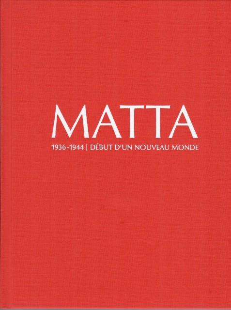 Matta 1936-1944. Début d'un nouveau monde, Catalogue de l'exposition