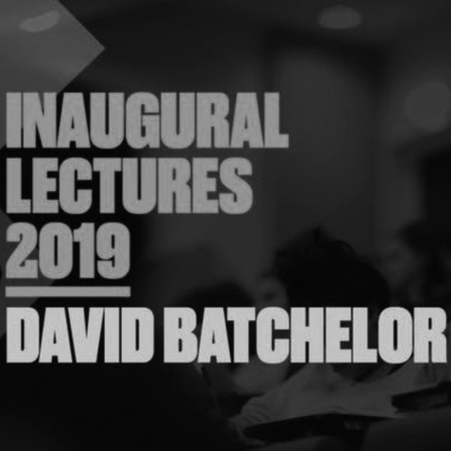 David Batchelor - Goldsmiths Inaugural Lectures 2019