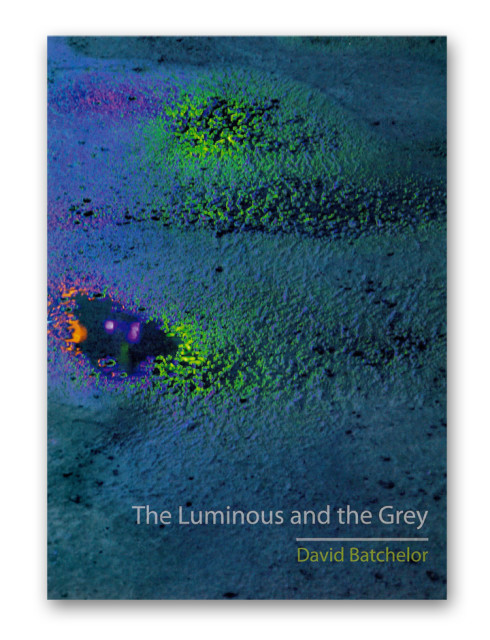 David Batchelor: The Luminous and the Grey