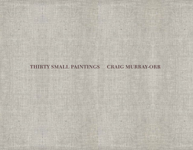 Craig Murray-Orr: Thirty Small Paintings