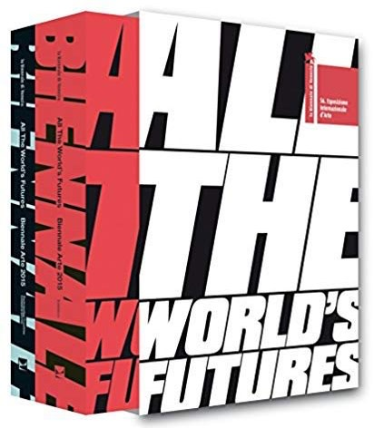 All the World's Futures, curated by Okwui Enwezor 56th International Venice Biennale Art Exhibition