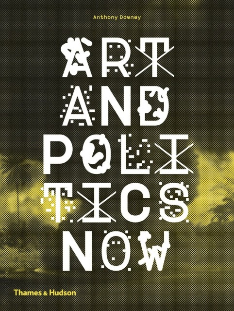 Art and Politics Now Thames & Hudson