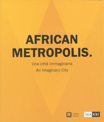 African Metropolis: An Imaginary City MAXXI - National Museum of the 21st Century Arts, Rome