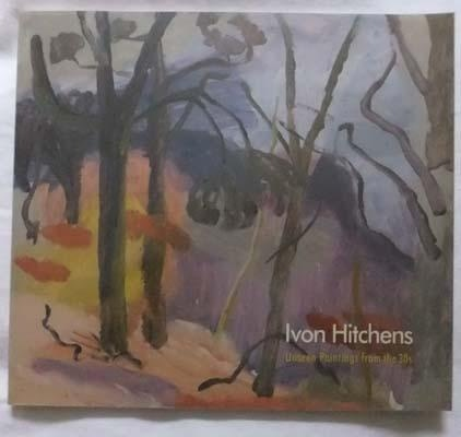 Ivon Hitchens, Unseen Paintings from the 30's foreword Simon Hucker