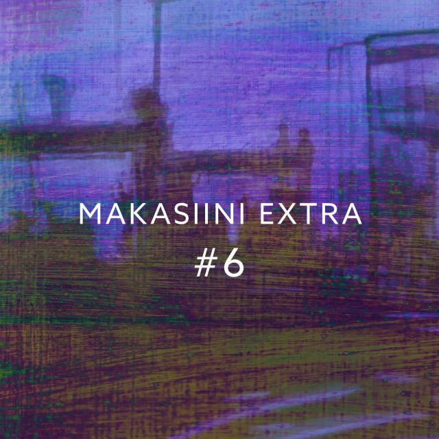 MAKASIINI EXTRA #6