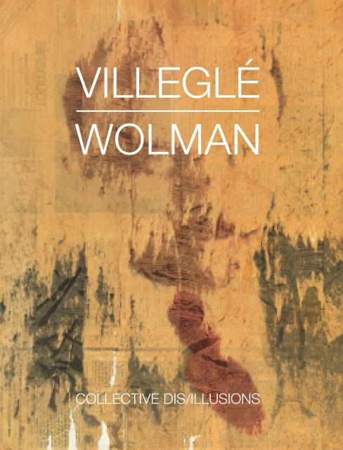 VILLEGLE / WOLMAN, COLLECTIVE DIS/ILLUSIONS