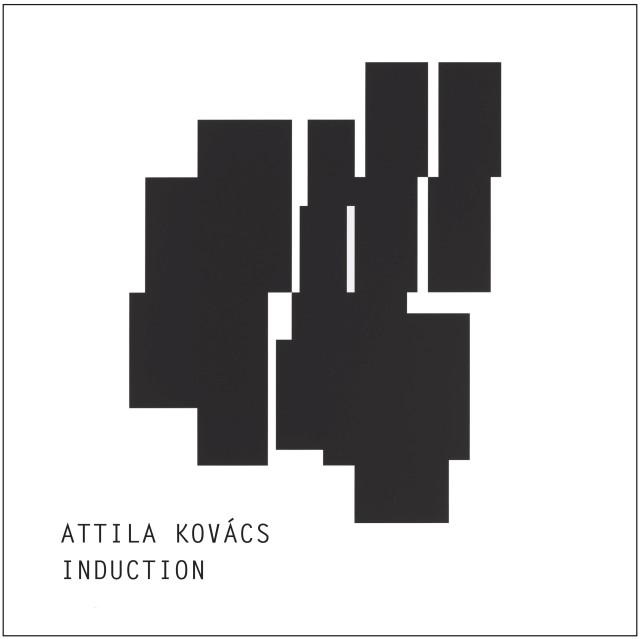 ATTILA KOVÁCS, INDUCTION