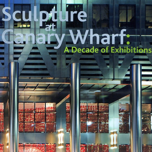 Sculpture at Canary Wharf: A Decade of Exhibitions