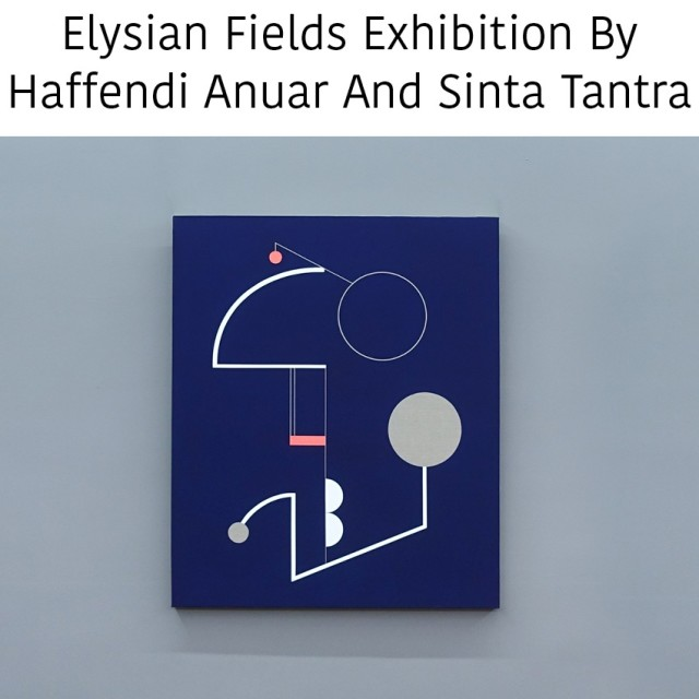 Elysian Fields Exhibition By Haffendi Anuar And Sinta Tantra