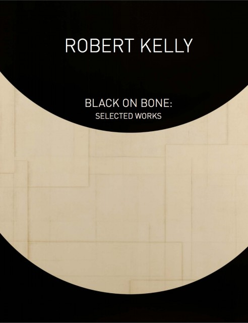 Robert Kelly, Black on Bone - Selected Works