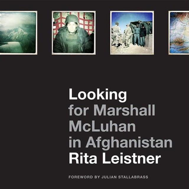 Rita Leistner | Looking for Marshall McLuhan in Afghanistan, $ 43.00 + HST & Shipping