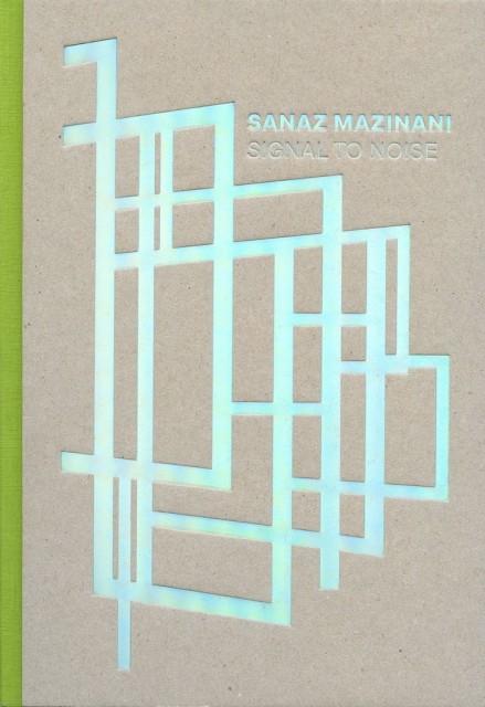 Sanaz Mazinani | Signal to Noise $ 27.00 + HST & Shipping