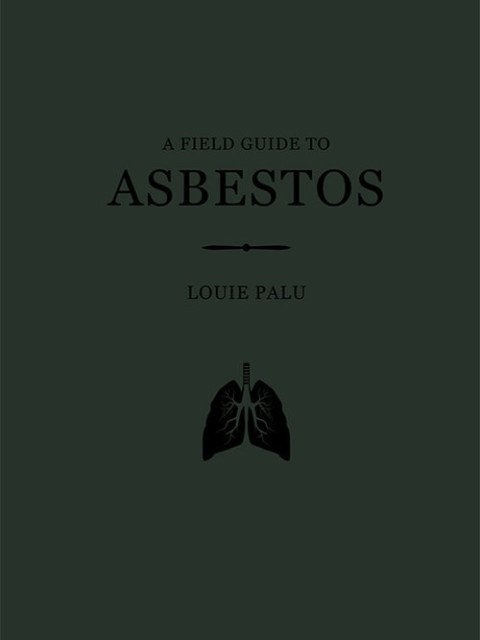 Louie Palu | A Field Guide to Asbestos $35.00 + HST & Shipping