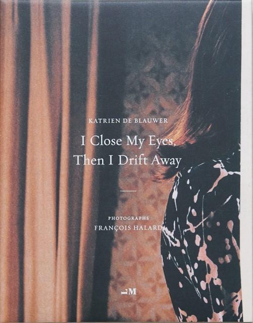 Katrien De Blauwer | I Close My Eyes, Then I Drift Away , $75.00 + HST & Shipping