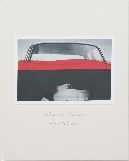 Katrien De Blauwer | Why I Hate Cars, SOLD OUT