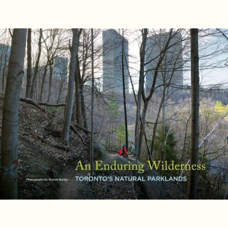 Robert Burley | An Enduring Wilderness, $ 49.95 + HST & Shipping