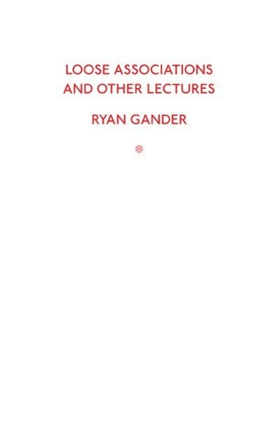 Ryan Gander Loose Associations and Other Lectures