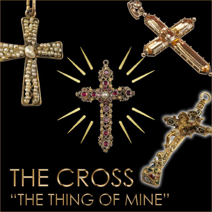 "THE CROSS: ""the thing of mine"""