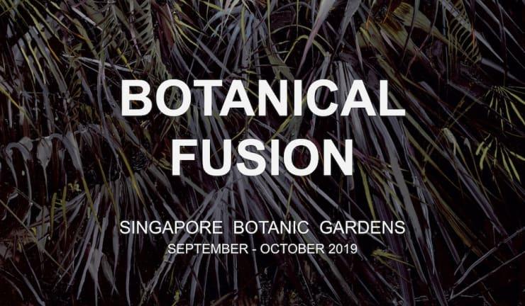 BOTANICAL FUSION, SINGAPORE BOTANIC GARDENS