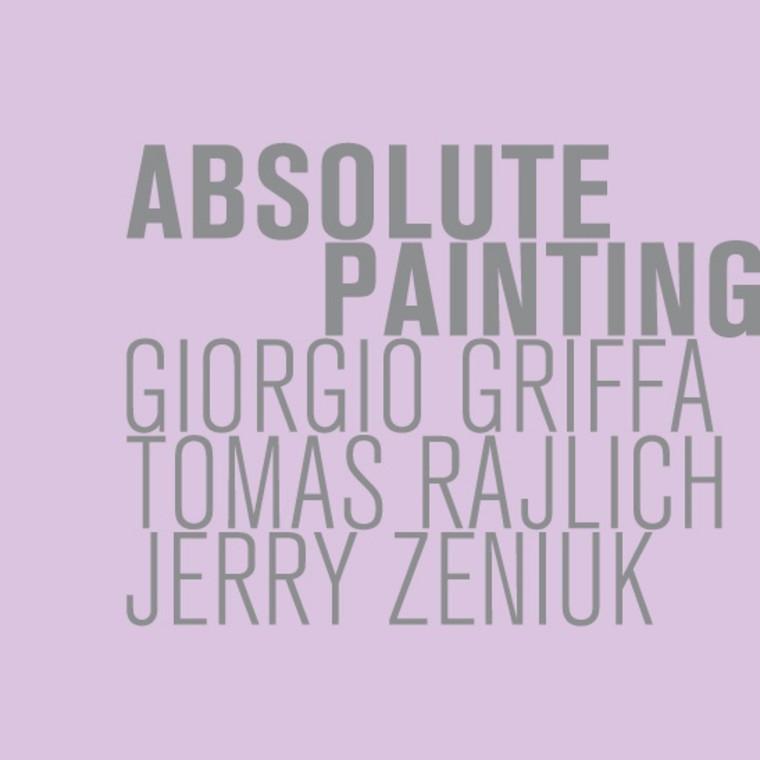 ABSOLUTE PAINTING. Giorgio GRIFFA, Tomas RAJLICH, Zerry ZENIUK
