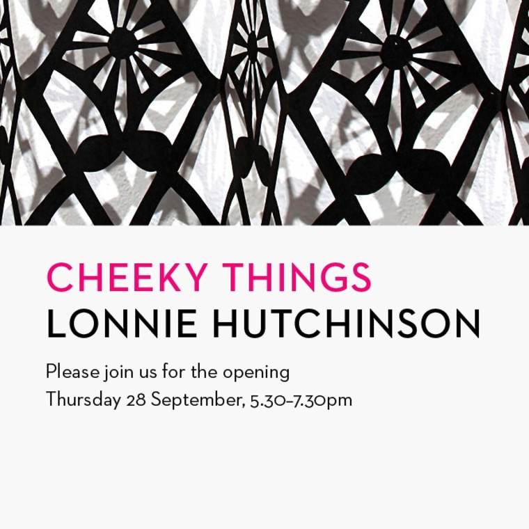 Exhibition Opening - Show #7 : Cheeky Things by Lonnie Hutchinson
